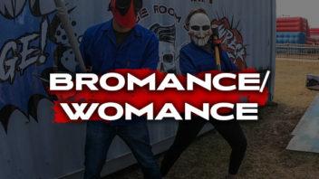 Bromance / Womance